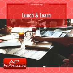 Accounts Payable Professionals: Cheat Sheet to: Planning your Lunch & Learn meetin...