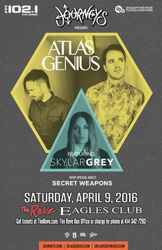 Journeys and FM 102/1 present ATLAS GENIUS  with Skylar Grey, Secret Weapons  Saturday, April 9, 2016 at 8pm  (doors scheduled to open at 7pm)  The Rave/Eagles Club - Milwaukee WI  All Ages to enter / 21+ to drink
