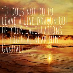 It does not do to leave a live dragon out of your calculations, if you live near him – Gandalf Hobbit Quotes, The Hobbit Movies, Life Thoughts, Gandalf, Tolkien, Lotr, Writing Prompts, Inspire Me, Philosophy