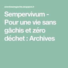 Sempervivum - Pour une vie sans gâchis et zéro déchet : Archives