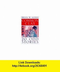 Common Clay 20-Odd Stories (9780312139483) Brian Wilson Aldiss, Rosamund Chorley , ISBN-10: 0312139489  , ISBN-13: 978-0312139483 ,  , tutorials , pdf , ebook , torrent , downloads , rapidshare , filesonic , hotfile , megaupload , fileserve