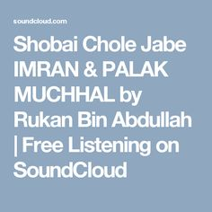 Shobai Chole Jabe   IMRAN & PALAK MUCHHAL by Rukan Bin Abdullah | Free Listening on SoundCloud