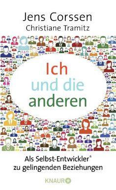 Ich und die anderen: Als Selbst-Entwickler zu gelingenden Beziehungen von Jens Corssen http://www.amazon.de/dp/3426655411/ref=cm_sw_r_pi_dp_5Uhvvb1DHFZXY