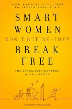 Smart Women Don't Retire -- They Break Free: From Working Full-Time to Living Full-Time, a book by The Transition Network, Gail Rentsch Reading Lists, Book Lists, Entrepreneur Books, Smart Women, Inspirational Books, Reading Material, What To Read, Book Nooks, Book Nerd