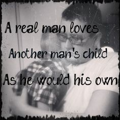 So true! Only a TRUE/ REAL man can genuinely LOVE & CARE for another man's child. A REAL MAN IS and will always try to be a positive role model & treat another man's child / children the SAME way as they do their own child(ren) ! Fathers Day Quotes, Dad Quotes, Fathers Love, Great Quotes, Quotes To Live By, Love Quotes, Inspirational Quotes, Random Quotes, Daughter Quotes