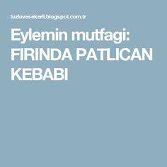 Eylemin mutfagi: FIRINDA PATLICAN KEBABI