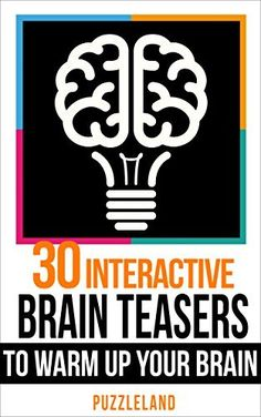 30 Interactive Brainteasers to Warm up your Brain (Riddles & Brain teasers, puzzles, puzzles & games) We Love 2 Promote