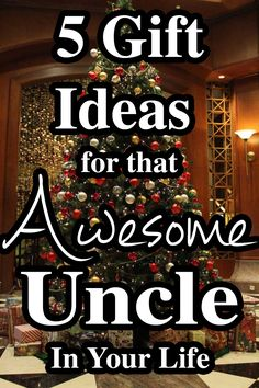 5 Gift Ideas For That Awesome Uncle In Your Life