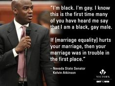 Sen. Kelvin Atkinson, who came out to his colleagues and stood up for the rights of all loving couples to marry.