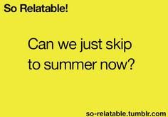 I WANT SUMMER NOW! I want fun and adventure and shenanigans!!