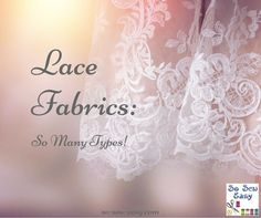 Fortunately, we live in an age of affordable lace fabrics with wide availability and tremendous variety. Here is an introduction to lovely lace fabrics.