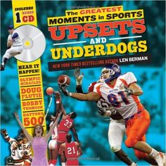 The Greatest Moments in Sports: Upsets and Underdogs: By: Len Berman
