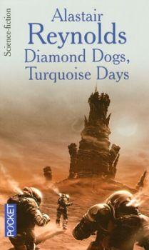 Diamond Dogs, Turquoise Days Alastair REYNOLDS  Titre original : Diamond Dogs, Turquoise Days, 2003 Illustration de Alain BRION POCKET, coll. Science-Fiction / Fantasy n° 5844, dépôt légal : avril 2006