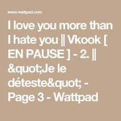 I love you more than I hate you I Love You, Love You More Than, Bts Bg, Wattpad, Hate, Te Amo, Je T'aime, Love You