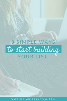 3 Simple Ways To Start Building Your List -- Melanie Craft & co