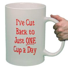 Funny cups – Ive cut back to just one cup a day