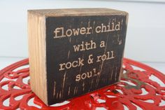 """Hippie decor, Flower child, Wooden decor Block, rustic, distressed, customize, stained, quote """"Flower child with a rock & roll soul""""."""