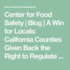 Center for Food Safety   Blog   A Win for Locals: California Counties Given Back the Right to Regulate GMOs
