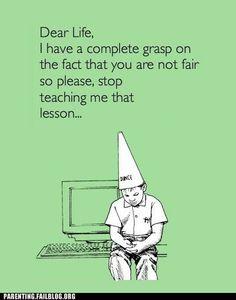 Life is unfair...