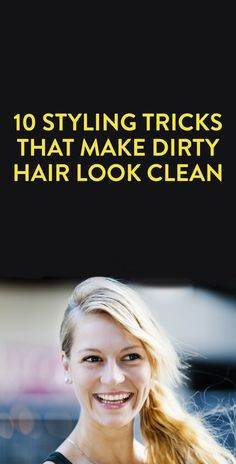 10 Styling Tricks That Make Dirty Hair Look Clean