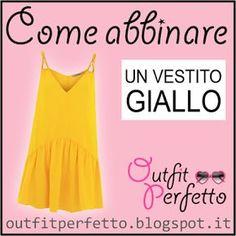 Outfit Perfetto: Come abbinare un VESTITO GIALLO