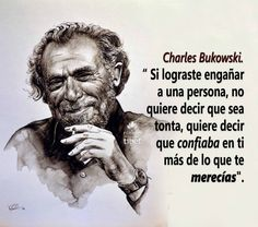 Charles Bukowski Quotes, General Quotes, Magic Words, Spanish Quotes, Life Advice, Life Inspiration, Book Quotes, Cool Words, Good Books