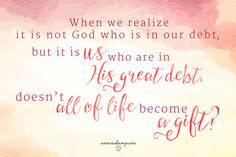 """""""The One who died for [you] —is in the presence of God at this very moment *sticking up for [you]*"""" Ro.8MSG  Your work today isn't alone -- but with Jesus who is always on the job, who never leaves the job. Jesus is always on the job for you, making everything a gift for your joy. The Spirit is always on hand for you, making nothing too hard for your day. Trust. For when we realize it is not God who is in our debt, but it is us who are in His great debt,  doesn't all of life become a gift?"""