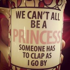 Let's face it. You guys just aren't completely and totally princess-worthy as me.