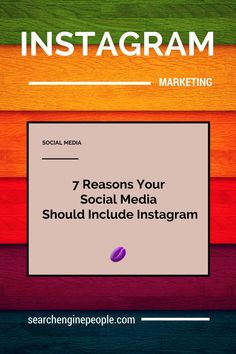 Seven Reasons Your Social Media Should Include #Instagram
