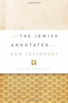 The Jewish Annotated New Testament by Amy-Jill Levine. Although major New Testament figures--Jesus and Paul, Peter and James, Jesus' mother Mary and Mary Magdalene--were Jews, living in a culture steeped in Jewish history, beliefs, and practices, there has never been an edition of the New Testament that addresses its Jewish background and the culture from which it grew--until now.