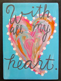 "My ""With all your heart"" painted canvas"