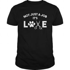I Love Not Just A Job It's Love Dog Groomer Lovers Paw Cute T-Shirt Shirts & Tees