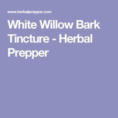 White Willow Bark Tincture - Herbal Prepper