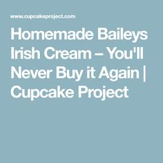 Homemade Baileys Irish Cream – You'll Never Buy it Again | Cupcake Project