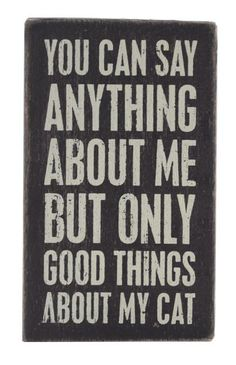 Earth de Fleur Homewares - You can say anything about me but only good things about my cat Box Wall Sign