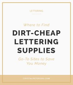 Michaels and Hobby Lobby are great, but they don't always carry a great selection of lettering supplies. These sites are my go-to for finding the best deals so I can save money and buy even more lettering supplies.   Most importantly, never ever ever buy supplies directly from the brand or manufacturer's website. Unless