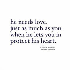 he needs love *I love you. And all you do. Keep doing it. With or without me.