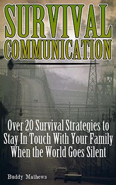 Survival Communication: Over 20 Survival Strategies to Stay In Touch With Your Family When the World Goes Silent, http://www.amazon.com/gp/product/B07635MJVB/ref=cm_sw_r_pi_eb_QI70zb9H2EX9R