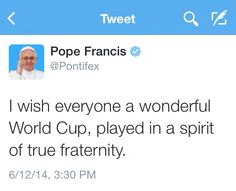 Pope Francis: I wish everyone a wonderful World Cup, played in a spirit of true fraternity. #SaoPaolo #Brazil #WorldCup2014 #WorldCup #Football #PopeFrancis