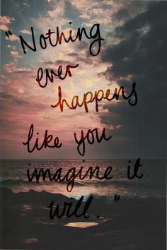 nothing ever happens like you #imagine it will ...