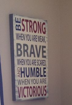 Be BRAVE/When you are Weak/BRAVE/When you are Scared/and Humble/When You are VICTORIOUS Sign/Large Sign on Etsy, $85.00