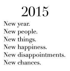 ALL THE ABOVE!!! If you cannot start over with a new year, there's something wrong...Leave last year behind you and make a FRESH START!! Happy new year!! 2015