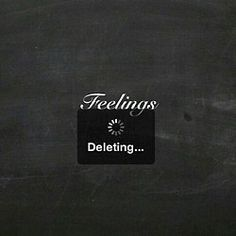 Pretty much every time I have feelings I'm like: um no, f**k this, you are leaving. The door is that way feelings. Bye!