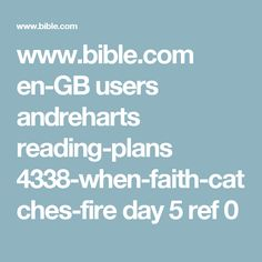 www.bible.com en-GB users andreharts reading-plans 4338-when-faith-catches-fire day 5 ref 0