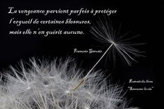 Savourer la vie #102 Gervais, Dandelion, Images, I Will Protect You, Pride, Thinking About You, Words, Life, Quote