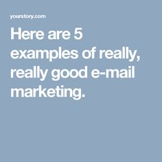 Here are 5 examples of really, really good e-mail marketing.