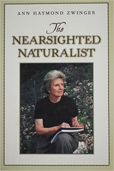 The Nearsighted Naturalist: Ann Haymond Zwinger: a naturalist, writer and artist - an inspiration. Why I love nature writing.