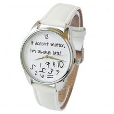 It doesn't matter - I'm always late - All white