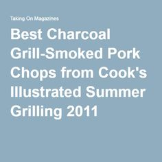 Best Charcoal Grill-Smoked Pork Chops from Cook's Illustrated Summer Grilling 2011