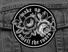 Wake Up And Smell the Roses Patch - £5.00  https://www.etsy.com/uk/listing/270535940/pre-order-smell-the-roses-patch-denim?ref=related-3